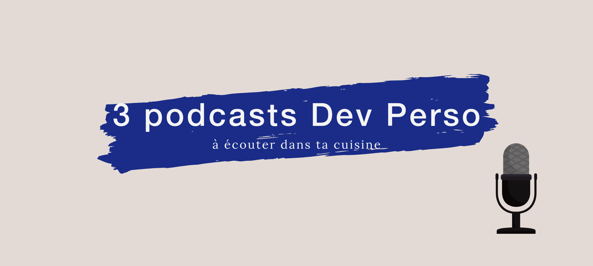 3 podcasts développement personnel